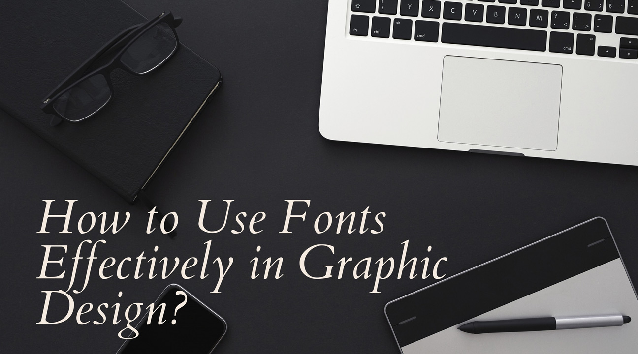 How to Use Fonts Effectively in Graphic Design